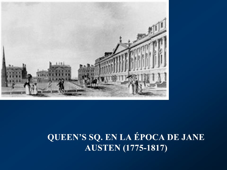 QUEEN'S SQ. EN LA ÉPOCA DE JANE AUSTEN (1775-1817)