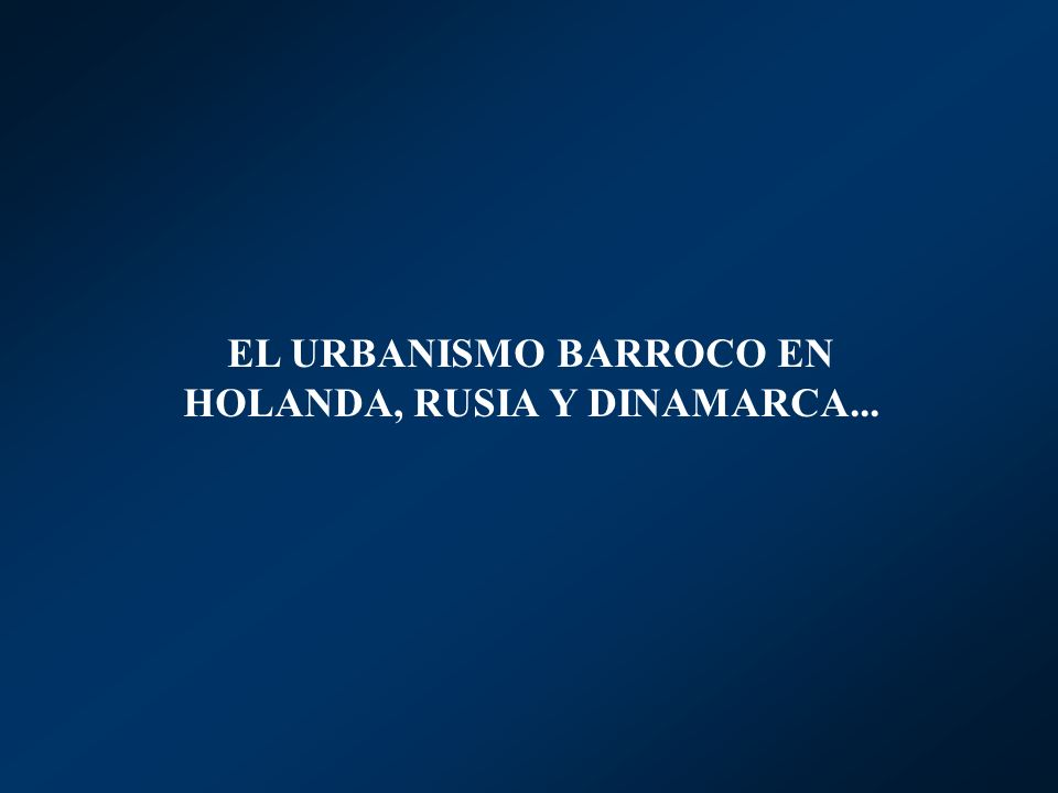 EL URBANISMO BARROCO EN HOLANDA, RUSIA Y DINAMARCA...