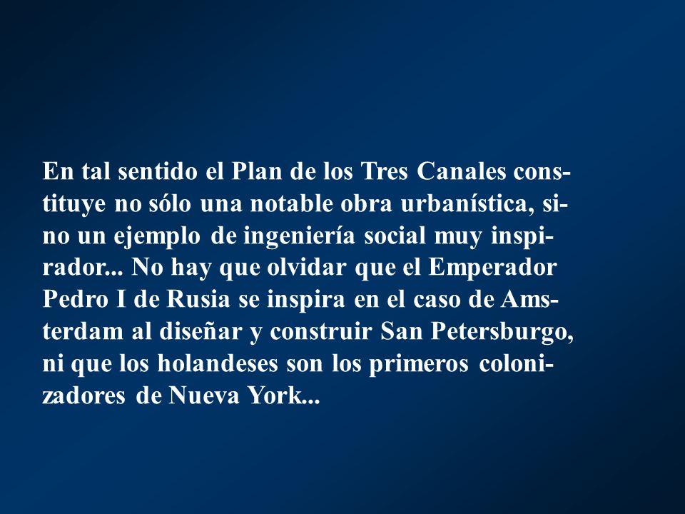 En tal sentido el Plan de los Tres Canales cons-tituye no sólo una notable obra urbanística, si-no un ejemplo de ingeniería social muy inspi-rador...