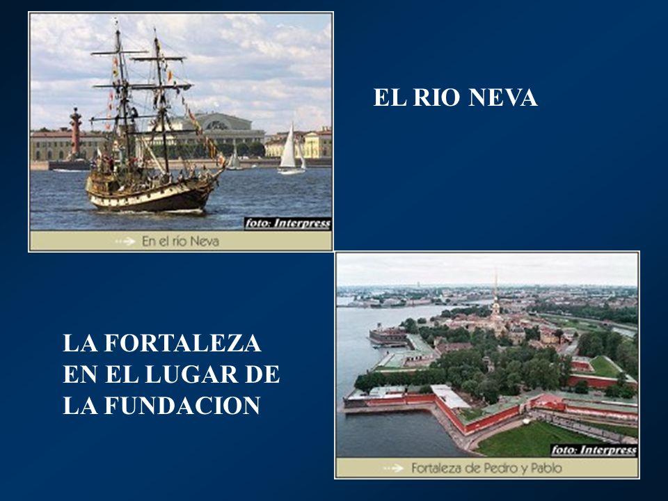EL RIO NEVA LA FORTALEZA EN EL LUGAR DE LA FUNDACION