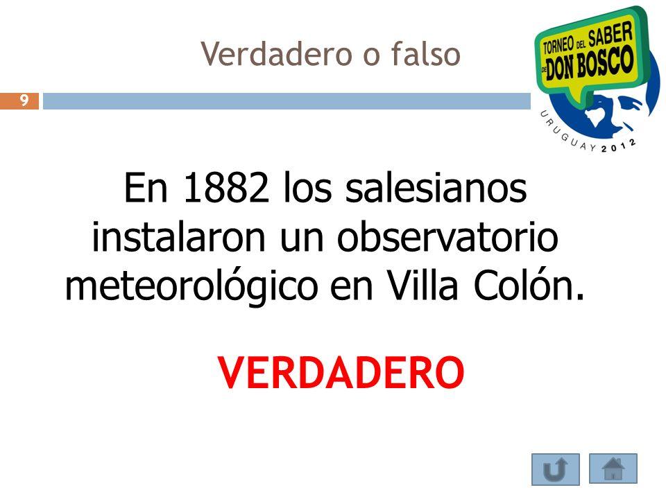 Verdadero o falso 9. En 1882 los salesianos instalaron un observatorio meteorológico en Villa Colón.