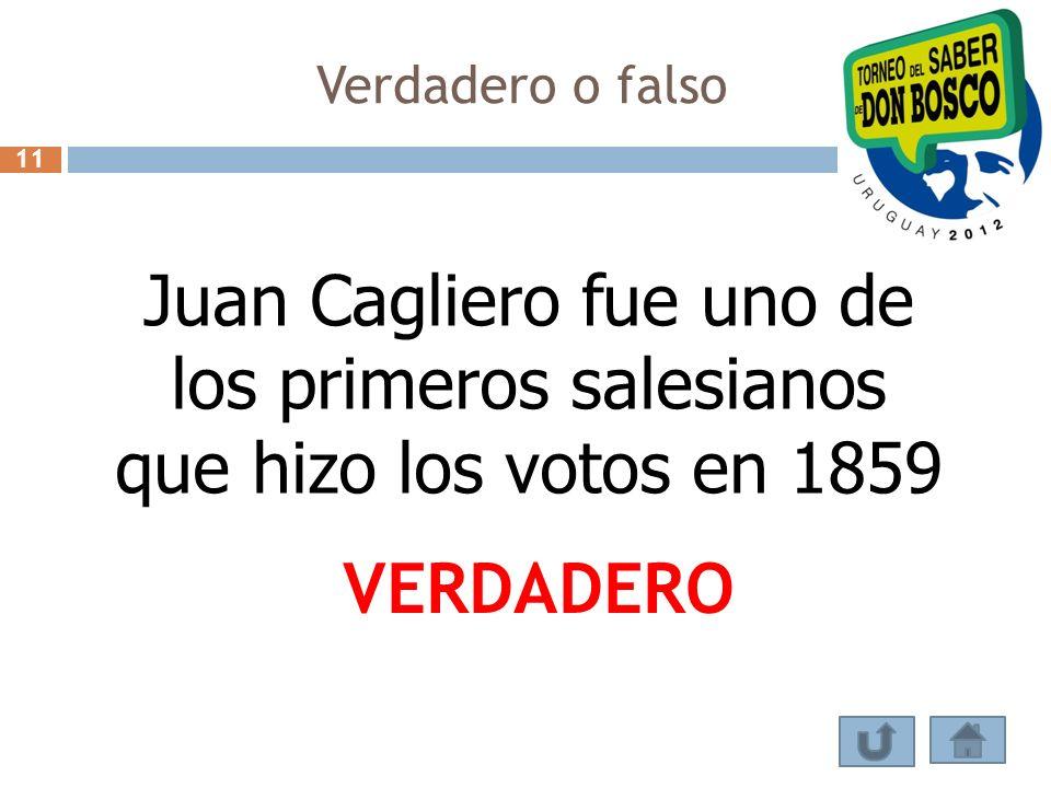 Verdadero o falso 11. Juan Cagliero fue uno de los primeros salesianos que hizo los votos en 1859.