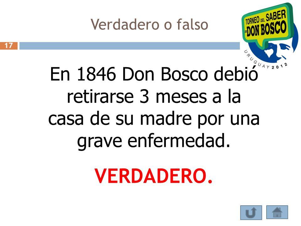 Verdadero o falso 17. En 1846 Don Bosco debió retirarse 3 meses a la casa de su madre por una grave enfermedad.