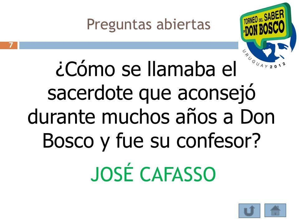 Preguntas abiertas 7. ¿Cómo se llamaba el sacerdote que aconsejó durante muchos años a Don Bosco y fue su confesor