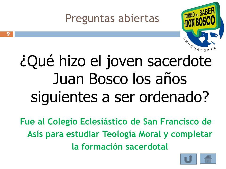Preguntas abiertas 9. ¿Qué hizo el joven sacerdote Juan Bosco los años siguientes a ser ordenado