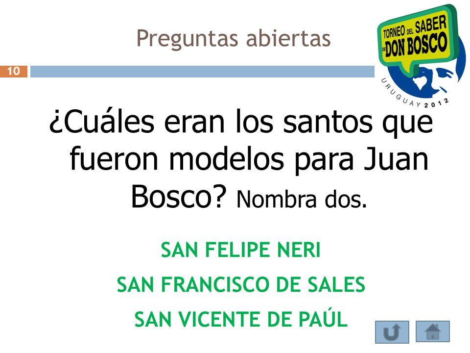 Preguntas abiertas 10. ¿Cuáles eran los santos que fueron modelos para Juan Bosco Nombra dos. SAN FELIPE NERI.