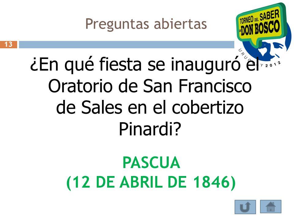 Preguntas abiertas 13. ¿En qué fiesta se inauguró el Oratorio de San Francisco de Sales en el cobertizo Pinardi