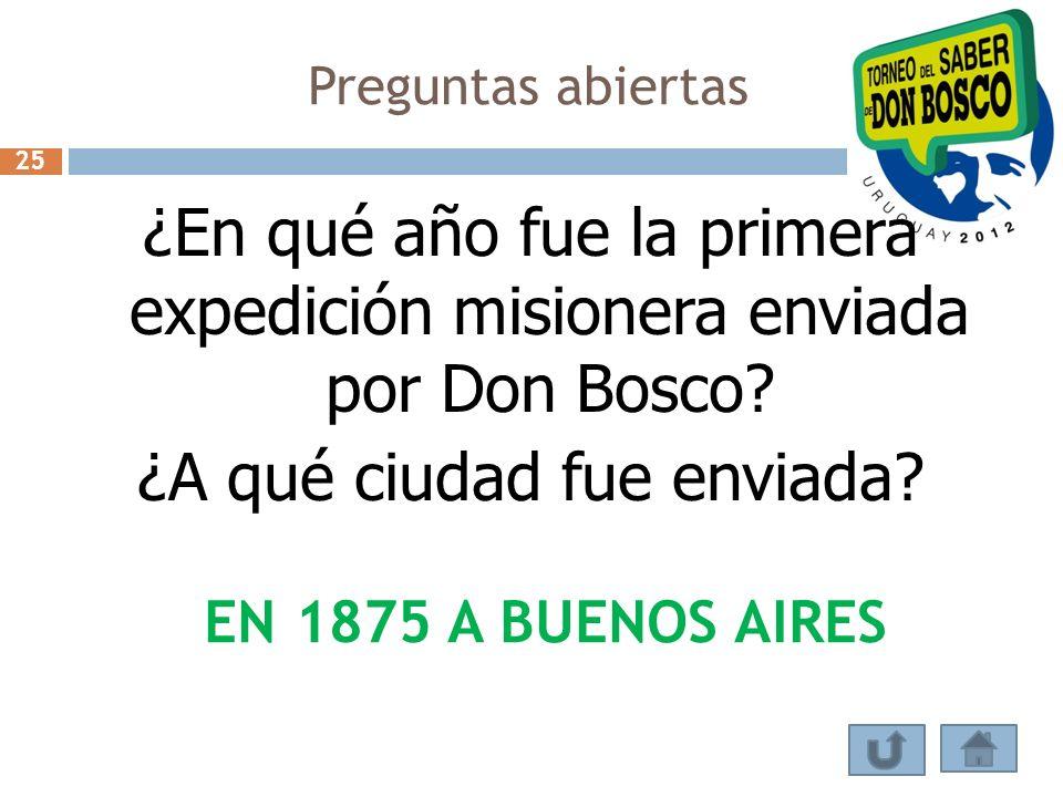 Preguntas abiertas 25. ¿En qué año fue la primera expedición misionera enviada por Don Bosco ¿A qué ciudad fue enviada