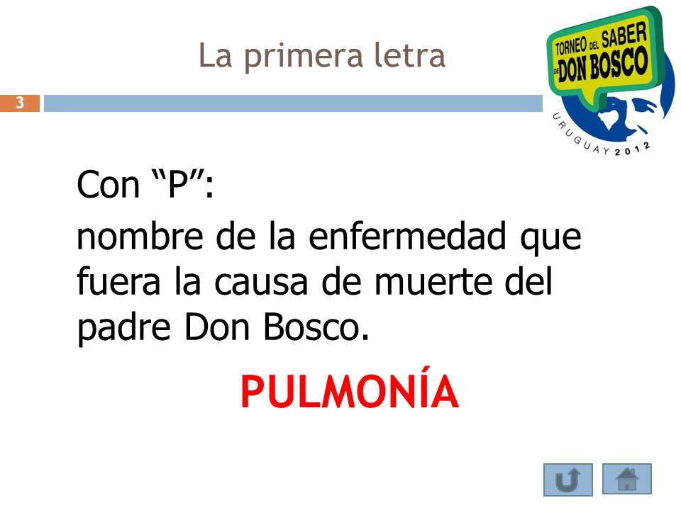 La primera letra 3. Con P : nombre de la enfermedad que fuera la causa de muerte del padre Don Bosco.