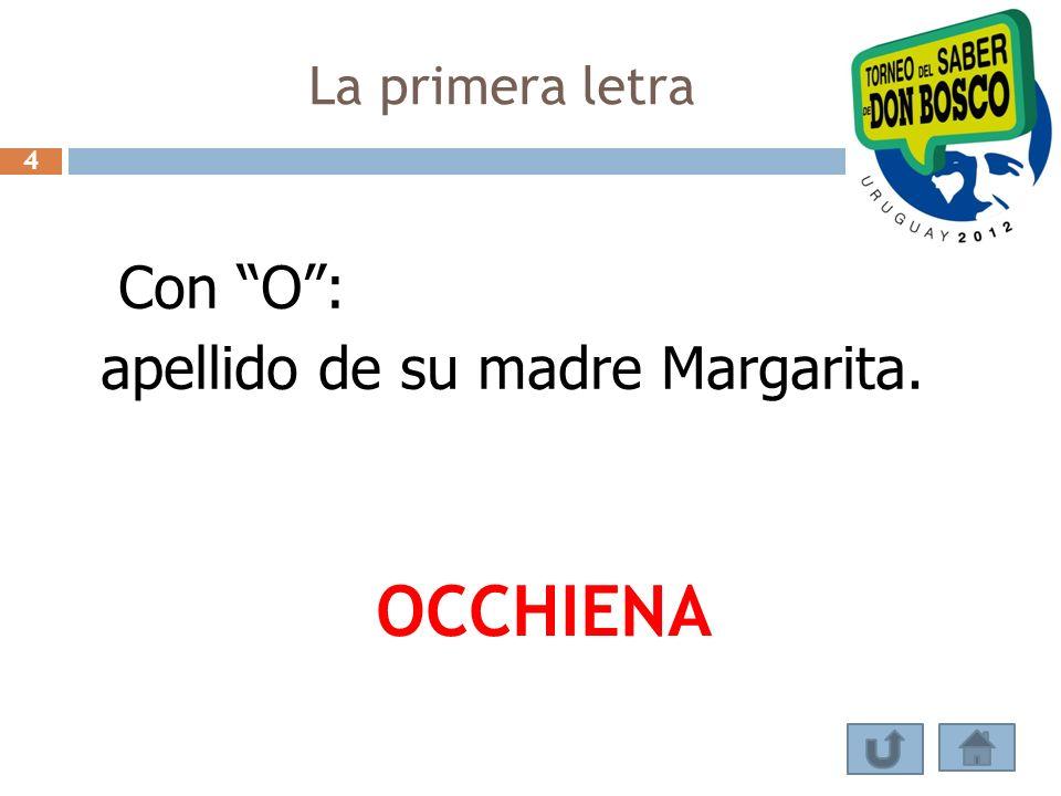 La primera letra 4 Con O : apellido de su madre Margarita. OCCHIENA