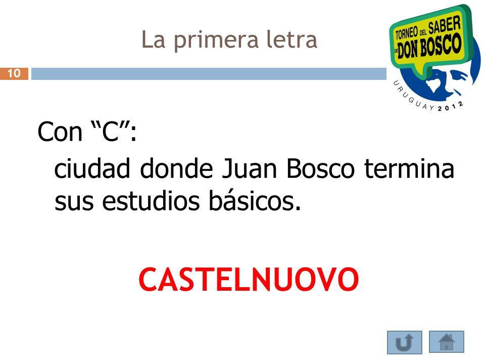 La primera letra 10 Con C : ciudad donde Juan Bosco termina sus estudios básicos. CASTELNUOVO