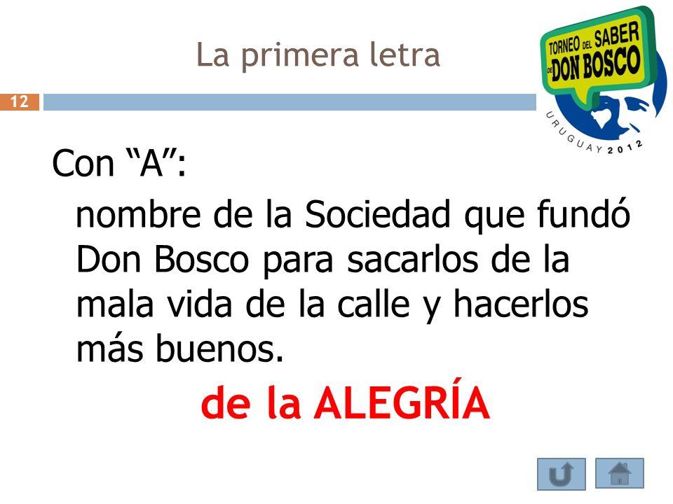 La primera letra 12. Con A : nombre de la Sociedad que fundó Don Bosco para sacarlos de la mala vida de la calle y hacerlos más buenos.