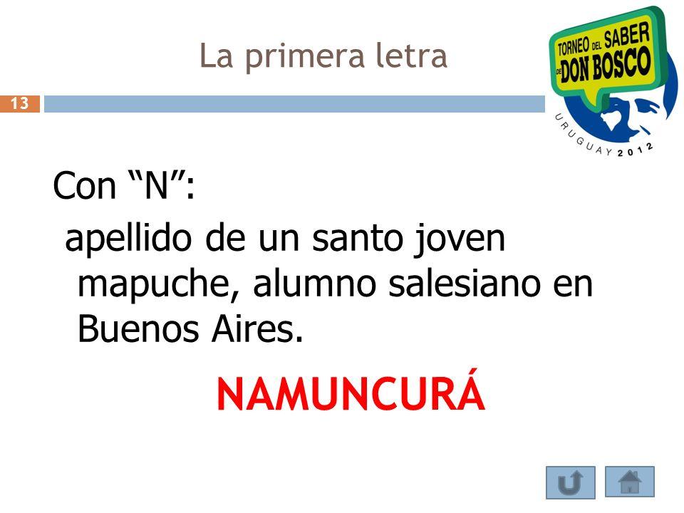 La primera letra 13. Con N : apellido de un santo joven mapuche, alumno salesiano en Buenos Aires.