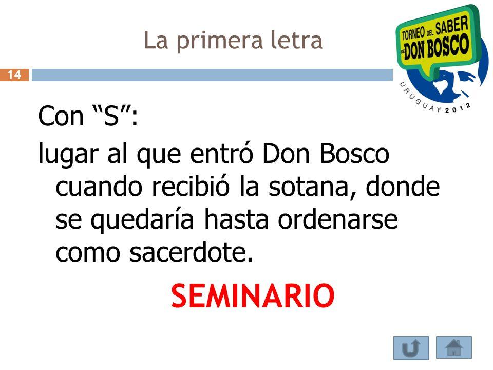 La primera letra 14. Con S : lugar al que entró Don Bosco cuando recibió la sotana, donde se quedaría hasta ordenarse como sacerdote.