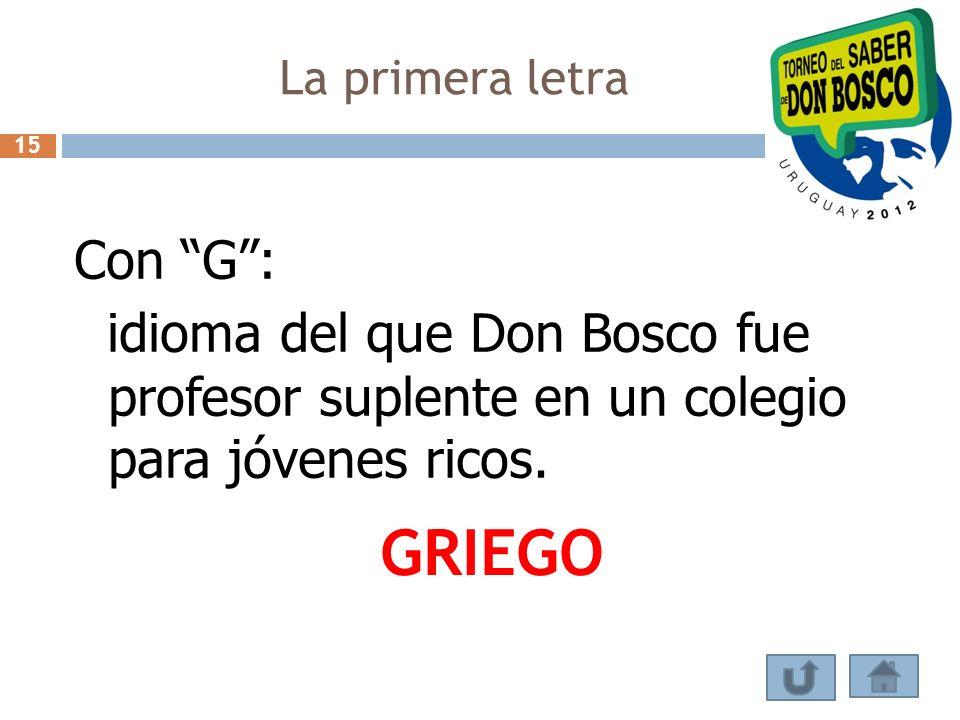 La primera letra 15. Con G : idioma del que Don Bosco fue profesor suplente en un colegio para jóvenes ricos.