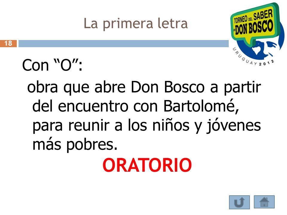 La primera letra 18. Con O : obra que abre Don Bosco a partir del encuentro con Bartolomé, para reunir a los niños y jóvenes más pobres.