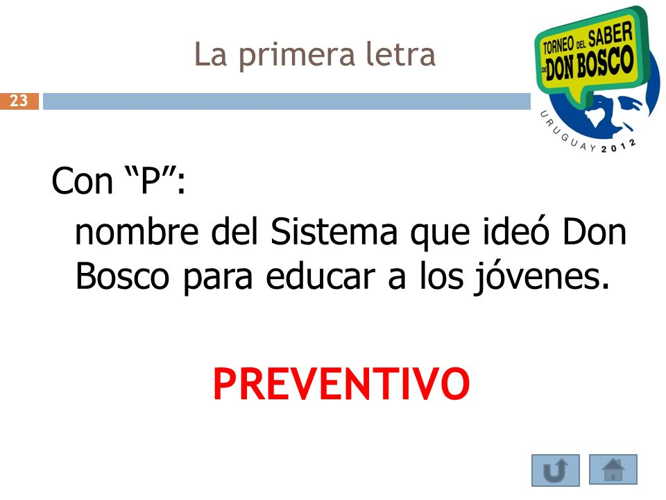 La primera letra 23. Con P : nombre del Sistema que ideó Don Bosco para educar a los jóvenes.