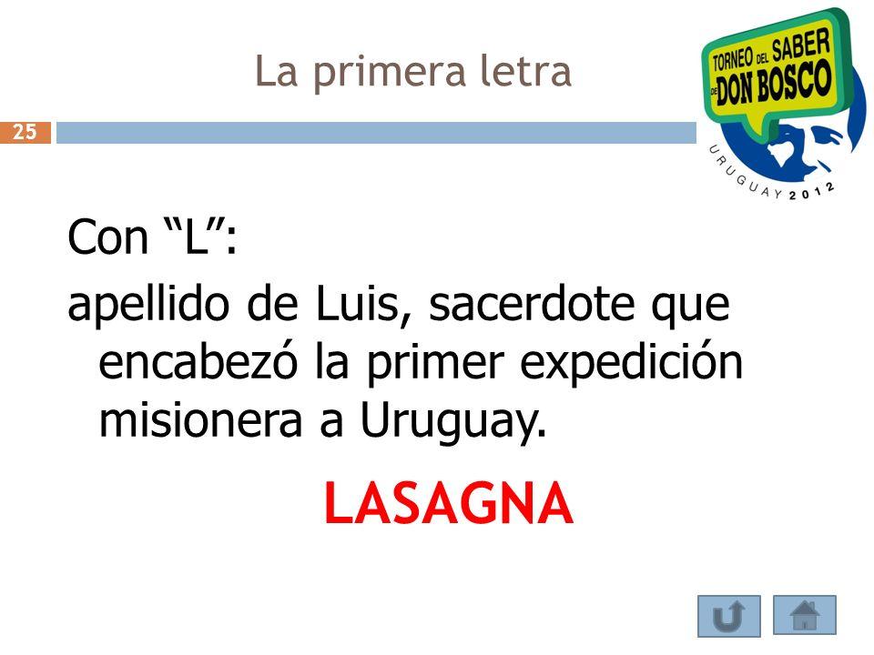 La primera letra 25. Con L : apellido de Luis, sacerdote que encabezó la primer expedición misionera a Uruguay.