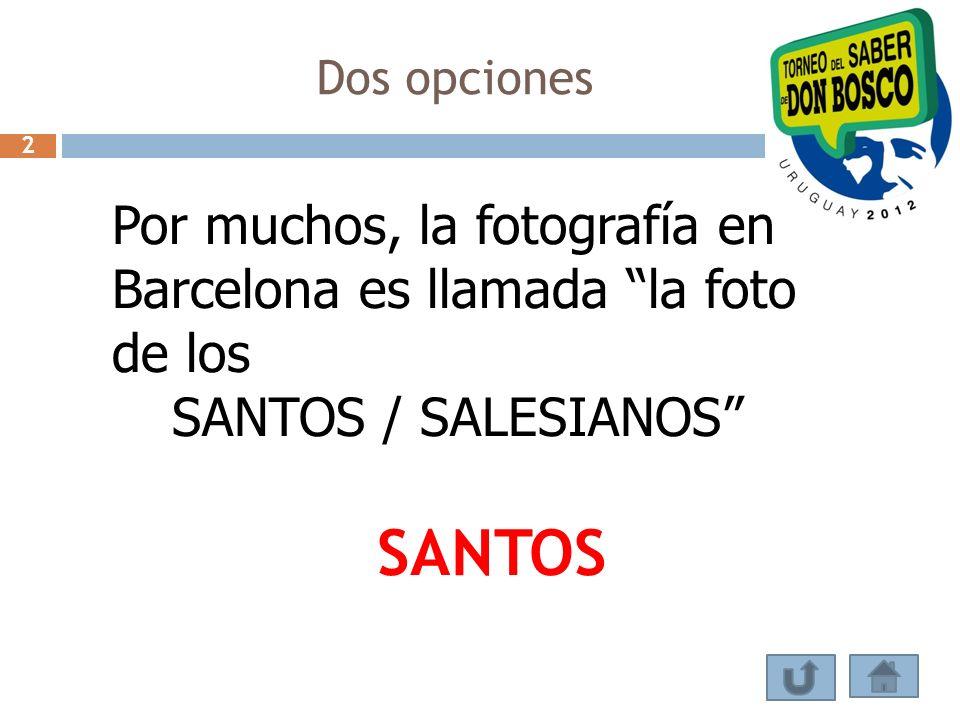 Dos opciones 2. Por muchos, la fotografía en Barcelona es llamada la foto de los. SANTOS / SALESIANOS