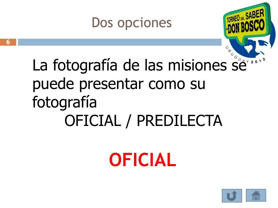 Dos opciones 6. La fotografía de las misiones se puede presentar como su fotografía. OFICIAL / PREDILECTA.