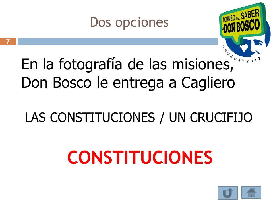 Dos opciones 7. En la fotografía de las misiones, Don Bosco le entrega a Cagliero. LAS CONSTITUCIONES / UN CRUCIFIJO.