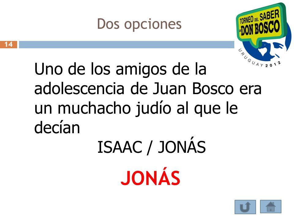 Dos opciones 14. Uno de los amigos de la adolescencia de Juan Bosco era un muchacho judío al que le decían.