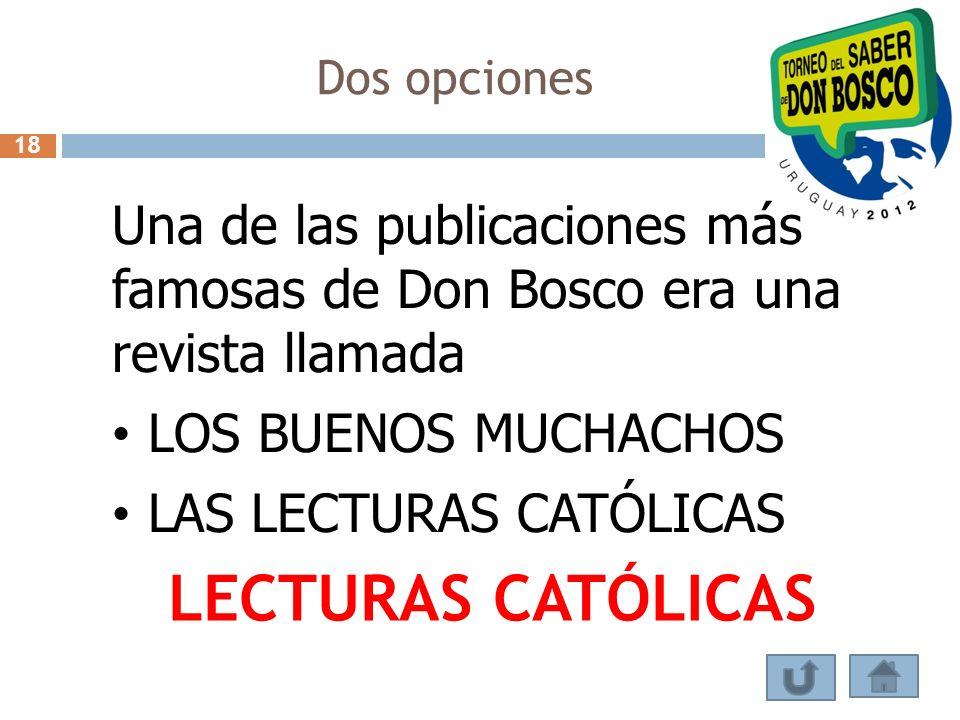Dos opciones 18. Una de las publicaciones más famosas de Don Bosco era una revista llamada. LOS BUENOS MUCHACHOS.