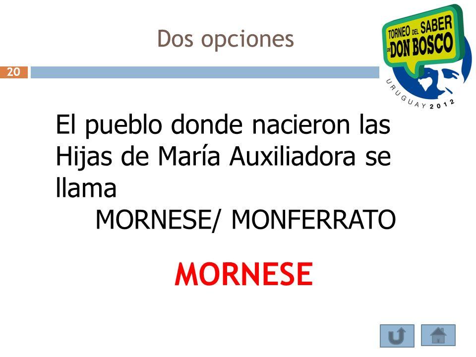 Dos opciones 20. El pueblo donde nacieron las Hijas de María Auxiliadora se llama. MORNESE/ MONFERRATO.