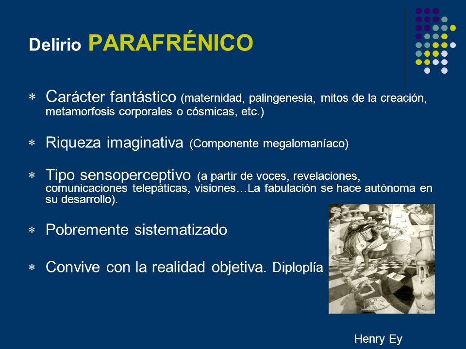 Delirio PARAFRÉNICOCarácter fantástico (maternidad, palingenesia, mitos de la creación, metamorfosis corporales o cósmicas, etc.)