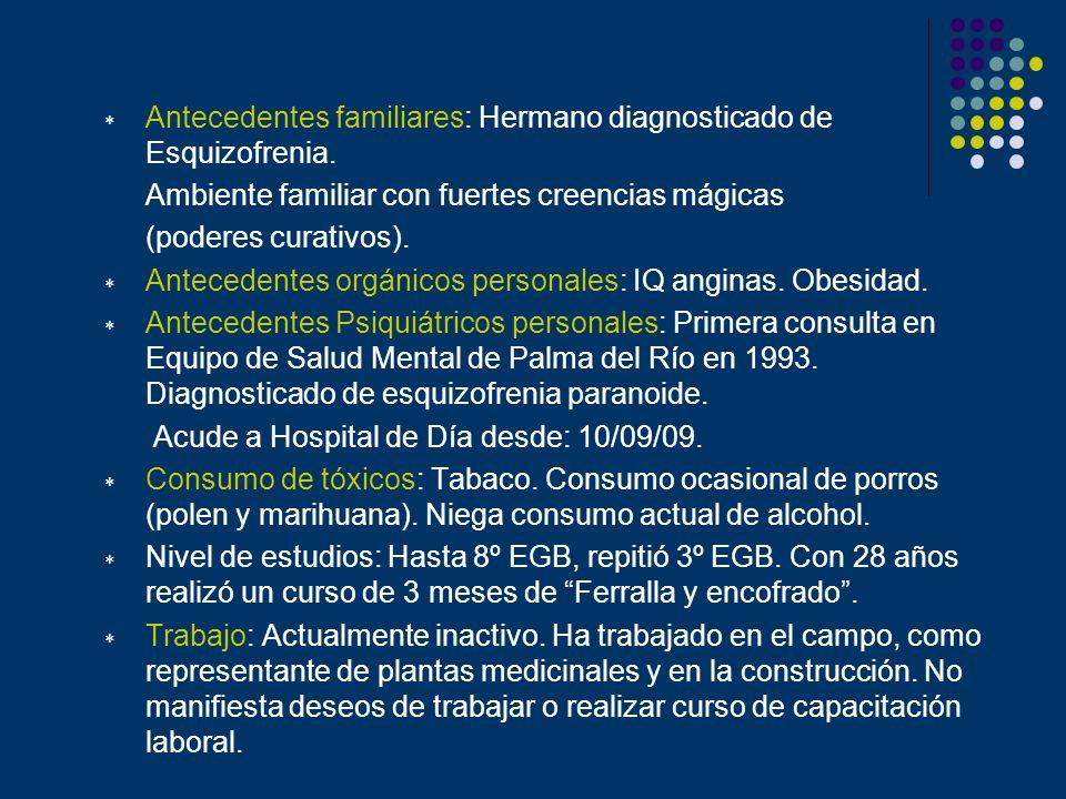 Antecedentes familiares: Hermano diagnosticado de Esquizofrenia.