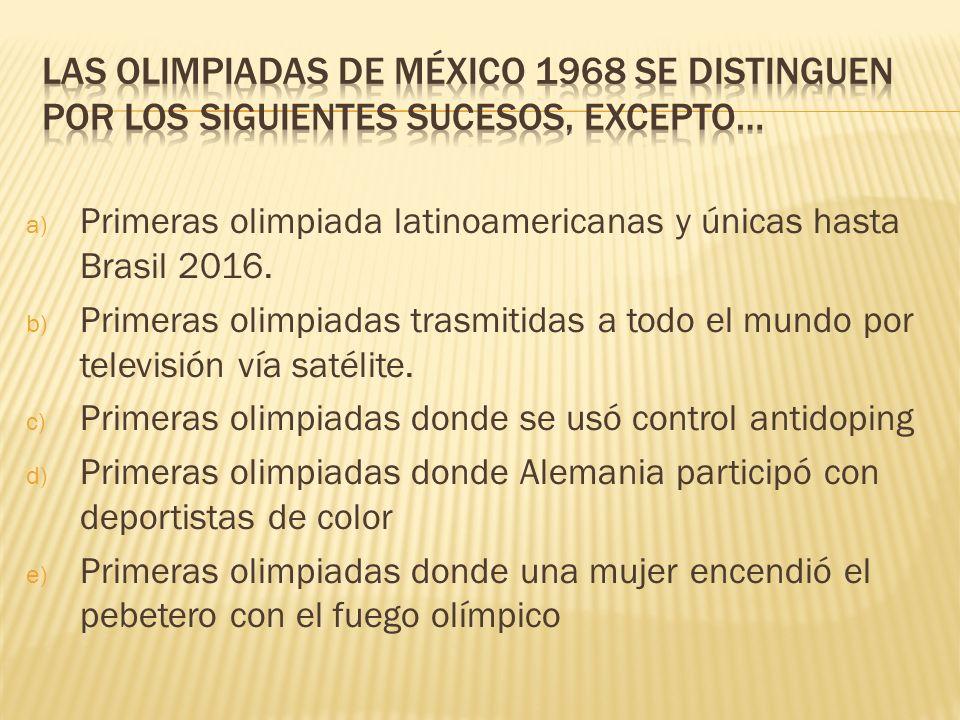 Las olimpiadas de México 1968 se distinguen por los siguientes sucesos, excepto…