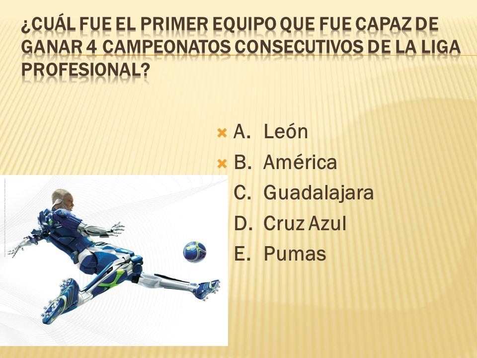 A. León B. América C. Guadalajara D. Cruz Azul E. Pumas