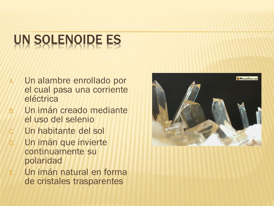 Un solenoide es Un alambre enrollado por el cual pasa una corriente eléctrica. Un imán creado mediante el uso del selenio.