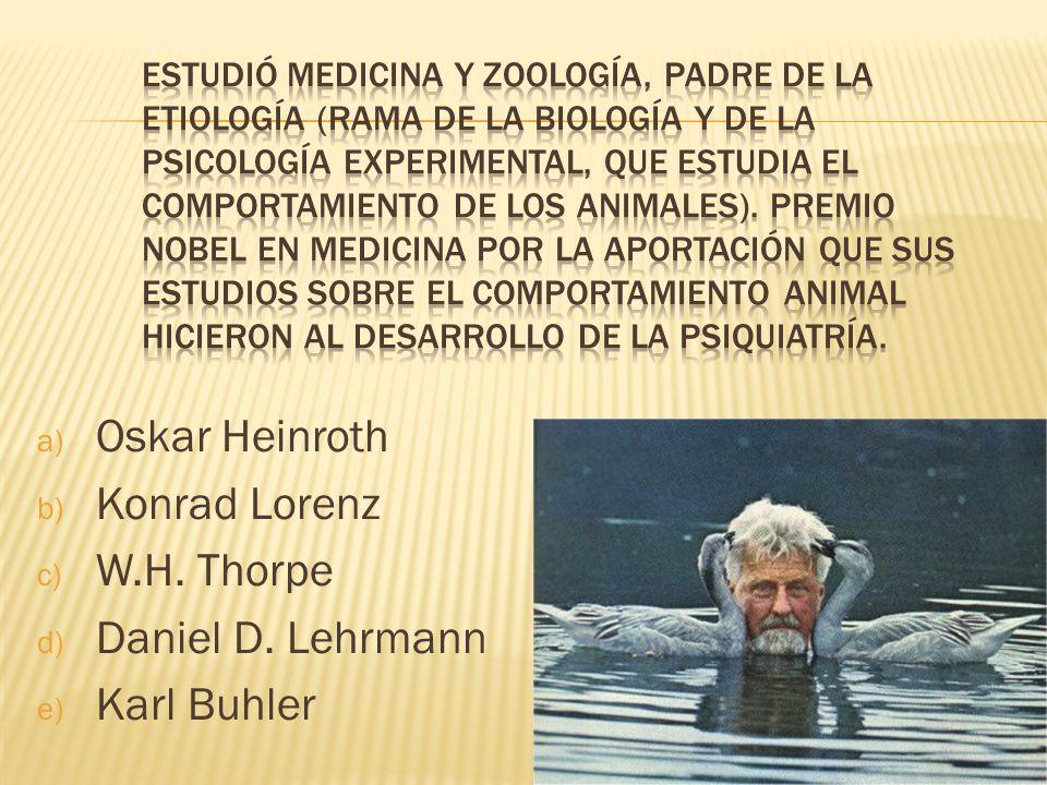 Oskar Heinroth Konrad Lorenz W.H. Thorpe Daniel D. Lehrmann