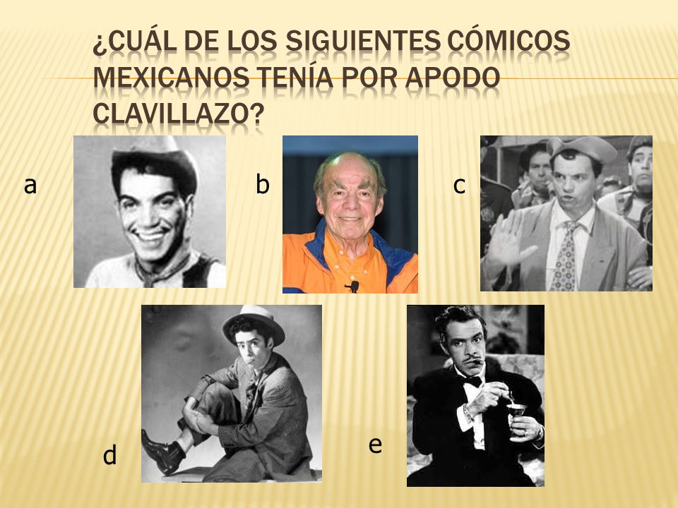 ¿Cuál de los siguientes cómicos mexicanos tenía por apodo Clavillazo