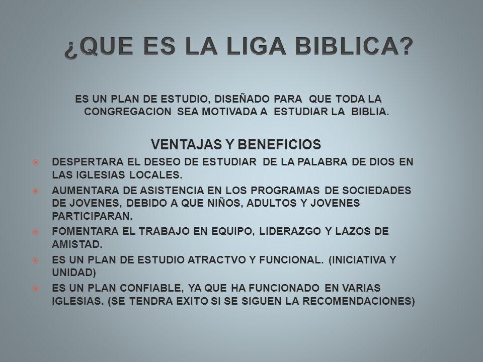 ¿QUE ES LA LIGA BIBLICA ES UN PLAN DE ESTUDIO, DISEÑADO PARA QUE TODA LA CONGREGACION SEA MOTIVADA A ESTUDIAR LA BIBLIA.