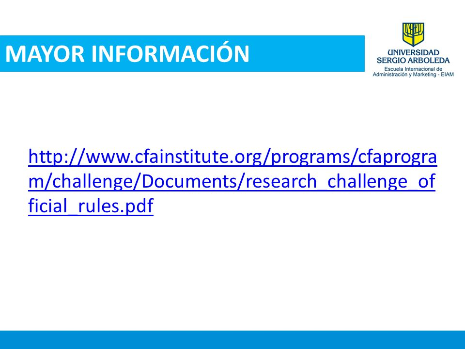 MAYOR INFORMACIÓN http://www.cfainstitute.org/programs/cfaprogram/challenge/Documents/research_challenge_official_rules.pdf.