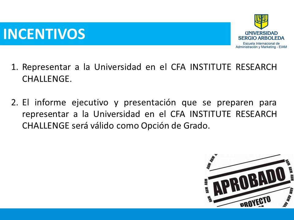 INCENTIVOS Representar a la Universidad en el CFA INSTITUTE RESEARCH CHALLENGE.