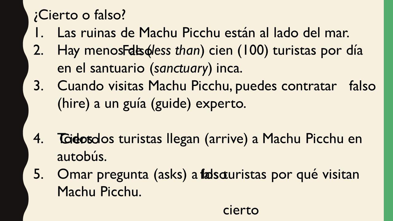 ¿Cierto o falso Las ruinas de Machu Picchu están al lado del mar.