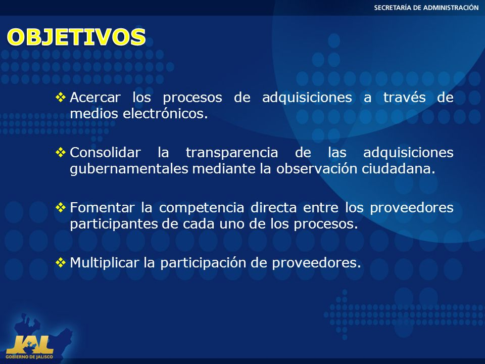 OBJETIVOS Acercar los procesos de adquisiciones a través de medios electrónicos.