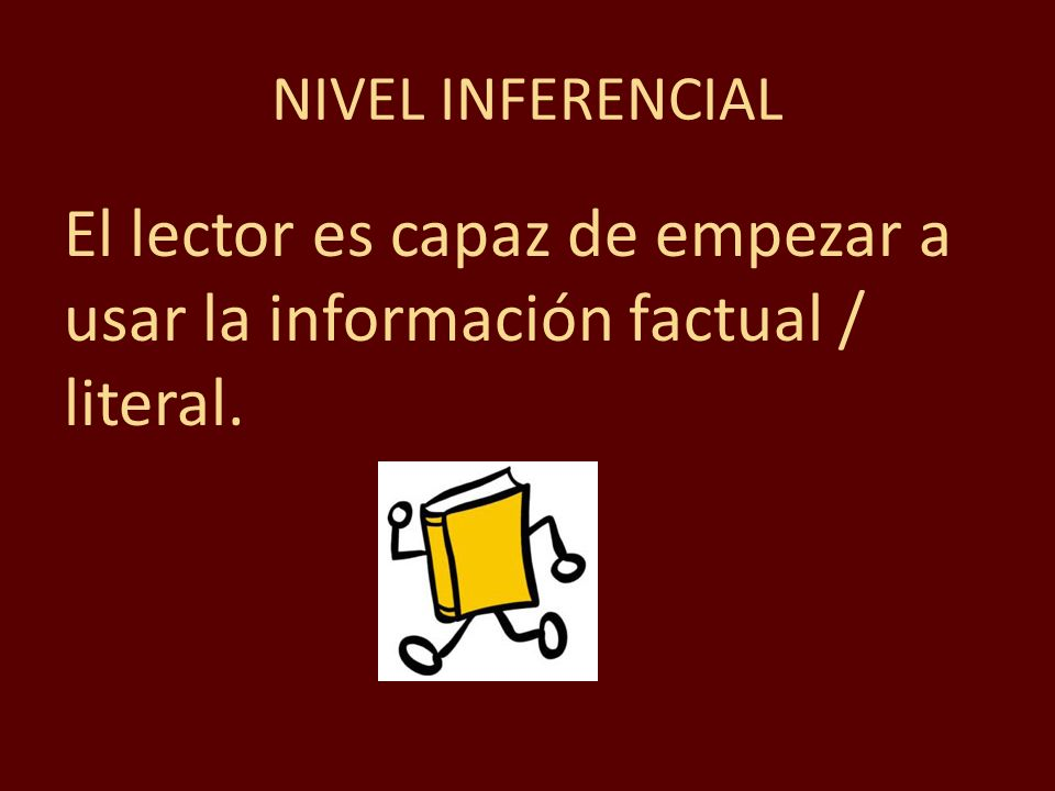 El lector es capaz de empezar a usar la información factual / literal.