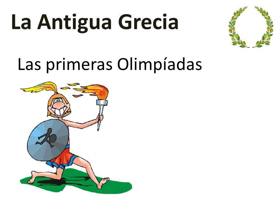 La Antigua Grecia Las primeras Olimpíadas
