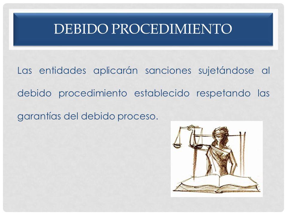 Debido procedimiento Las entidades aplicarán sanciones sujetándose al debido procedimiento establecido respetando las garantías del debido proceso.