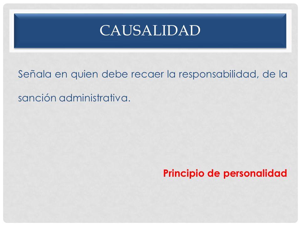 causalidad Señala en quien debe recaer la responsabilidad, de la sanción administrativa.