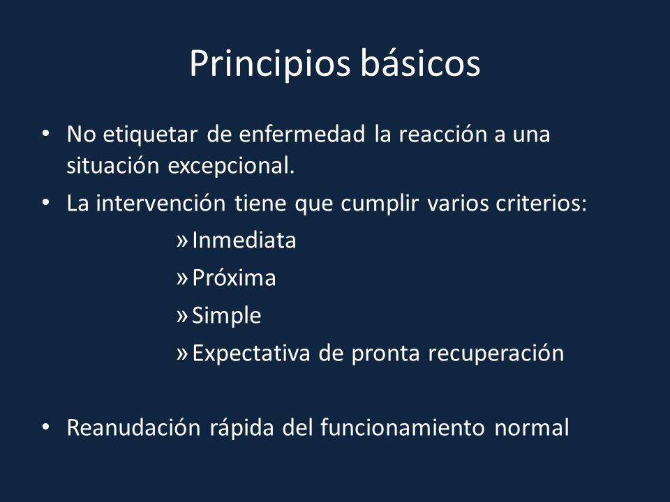 Principios básicos No etiquetar de enfermedad la reacción a una situación excepcional. La intervención tiene que cumplir varios criterios: