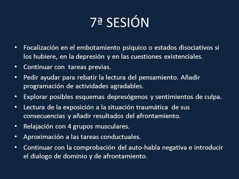 7ª SESIÓN Focalización en el embotamiento psíquico o estados disociativos si los hubiere, en la depresión y en las cuestiones existenciales.