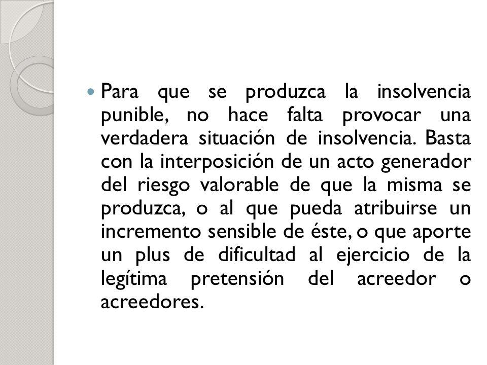 Para que se produzca la insolvencia punible, no hace falta provocar una verdadera situación de insolvencia.