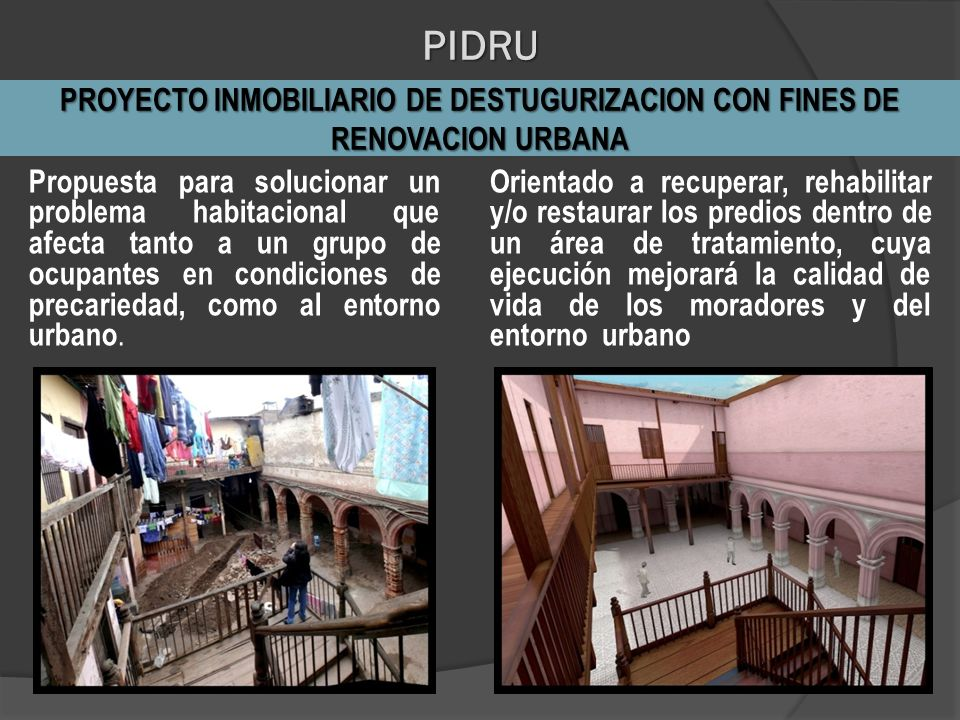 PIDRU PROYECTO INMOBILIARIO DE DESTUGURIZACION CON FINES DE RENOVACION URBANA.