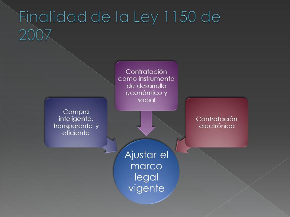 Finalidad de la Ley 1150 de 2007 Ajustar el marco legal vigente 3