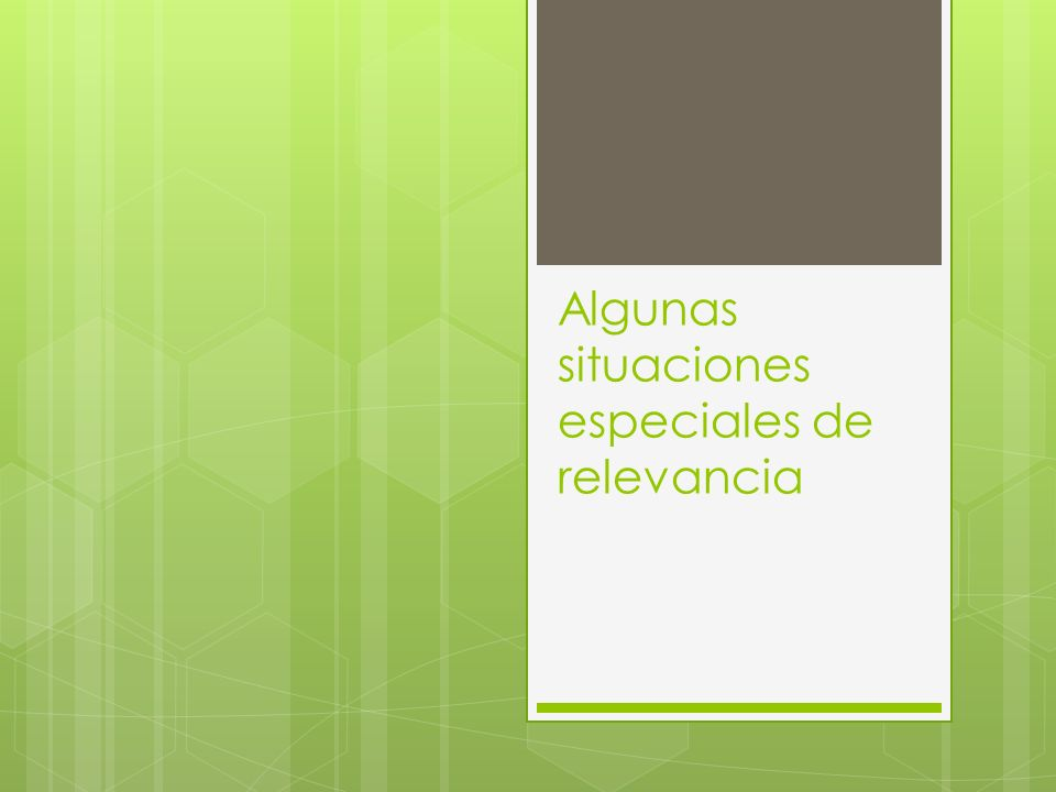 Algunas situaciones especiales de relevancia